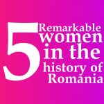 5 remarkable women in the history of Romania